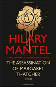 Assassination Margaret Thatcher Hilary Mantel