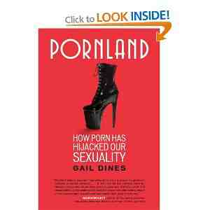 Pornland How Porn Hijacked Sexuality