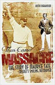 Then Came Massacre: The Extraordinary Story of England's Maurice Tate by Justin